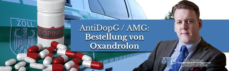 Bestellung von Oxandrolon – Verstoß gegen AMG und AntiDopG?