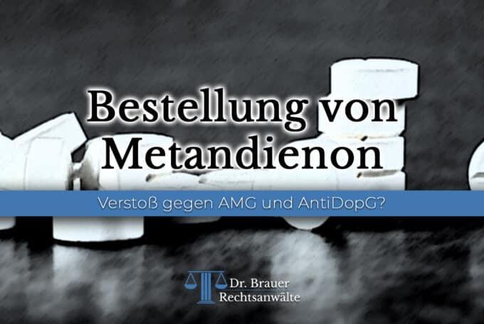 Bestellung von Metandienon – Verstoß gegen AMG und AntiDopG?