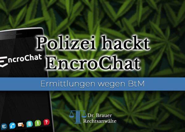 EncroChat von Polizei gehackt – Jetzt Vorladung wegen Verstoßes gegen das BtMG?