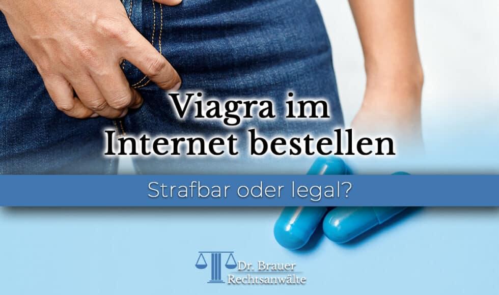 Viagra im Internet bestellen - Strafbar oder illegal?