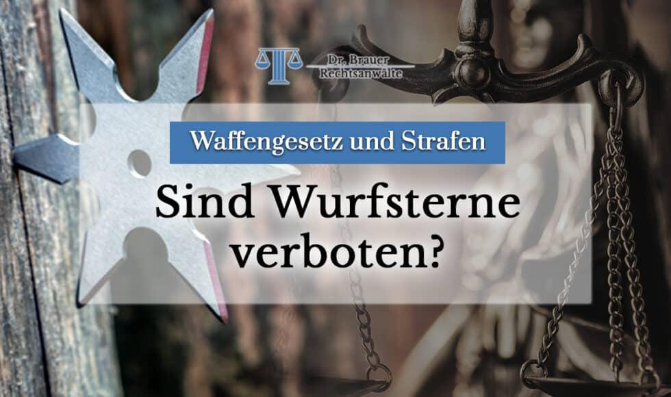 Sind Wurfsterne in Deutschland verboten? Welche Strafen drohen bei Besitz von Wurfstern?