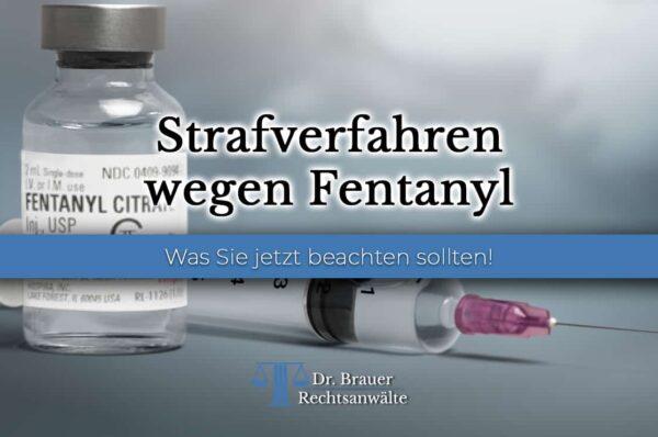 Was tun bei einer Strafanzeige wegen Fentanyl? Strafverfahren wegen § 29 BtMG