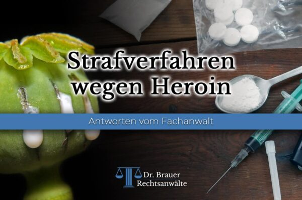 Anwalt bei einem Strafverfahren oder Ermittlungsverfahren wegen Heroin - 29 BtMG