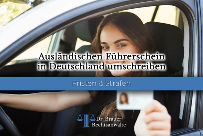Ausländischen Führerschein in Deutschland umschreiben – Fristen und Strafen